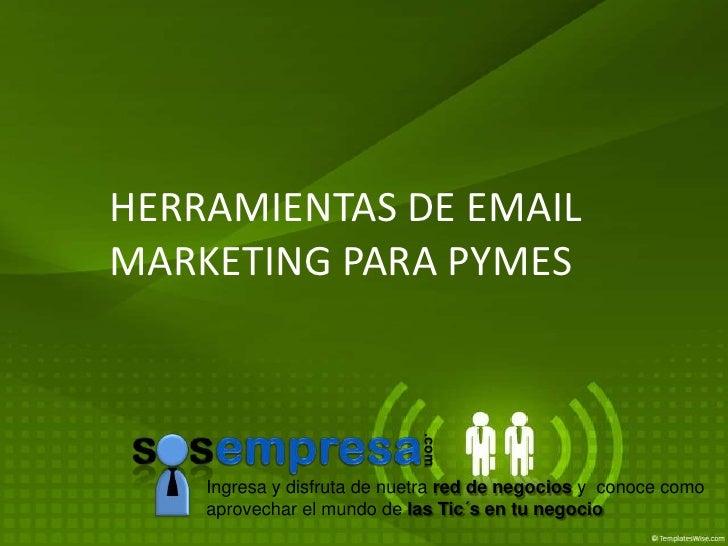 HERRAMIENTAS DE EMAIL MARKETING PARA PYMES                                .com        Ingresa y disfruta de nuetra red de ...