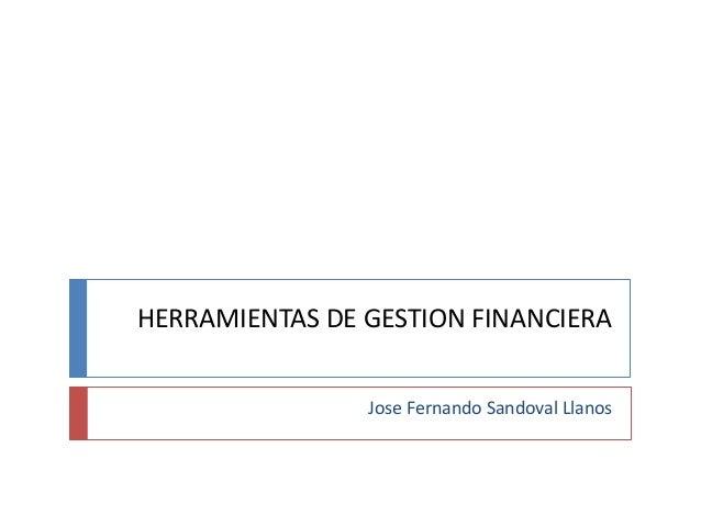 HERRAMIENTAS DE GESTION FINANCIERA Jose Fernando Sandoval Llanos