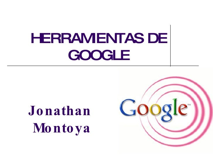 Jonathan  Montoya HERRAMIENTAS DE GOOGLE
