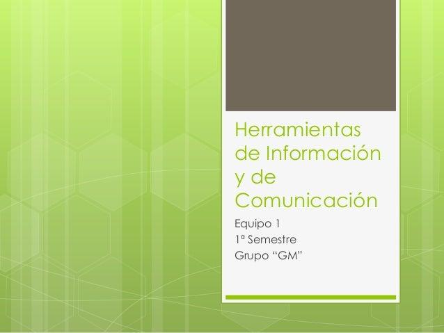 """Herramientas de Información y de Comunicación Equipo 1 1ª Semestre Grupo """"GM"""""""