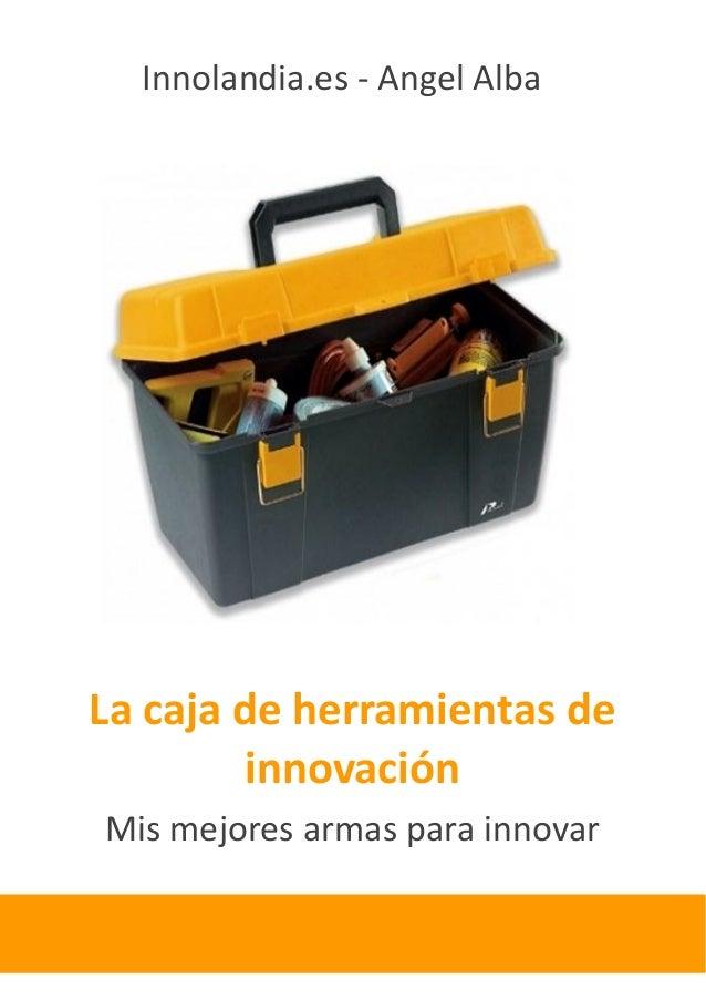 Innolandia.es - Angel AlbaLa caja de herramientas de        innovaciónMis mejores armas para innovar