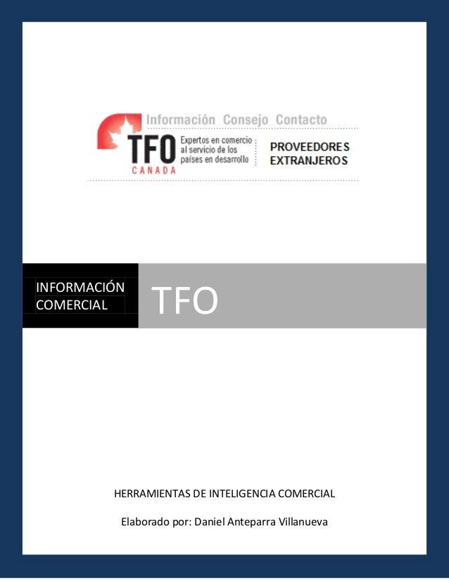 HERRAMIENTAS DE INTELIGENCIA COMERCIAL Elaborado por: Daniel Anteparra Villanueva INFORMACIÓN COMERCIAL TFO