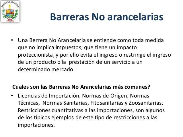 Barreras No arancelarias • Una Berrera No Arancelaria se entiende como toda medida que no implica impuestos, que tiene un ...