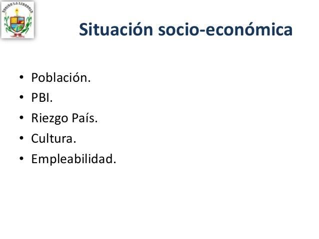 Situación socio-económica • Población. • PBI. • Riezgo País. • Cultura. • Empleabilidad.