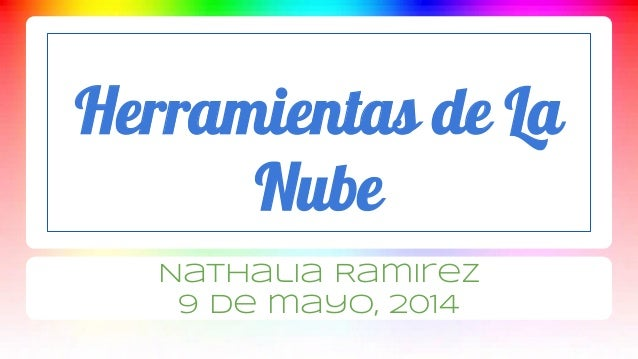 Herramientas de La Nube Nathalia Ramirez 9 de mayo, 2014