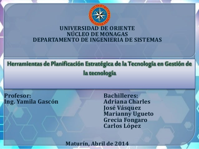 UNIVERSIDAD DE ORIENTE NÚCLEO DE MONAGAS DEPARTAMENTO DE INGENIERIA DE SISTEMAS Profesor: Bachilleres: Ing. Yamila Gascón ...