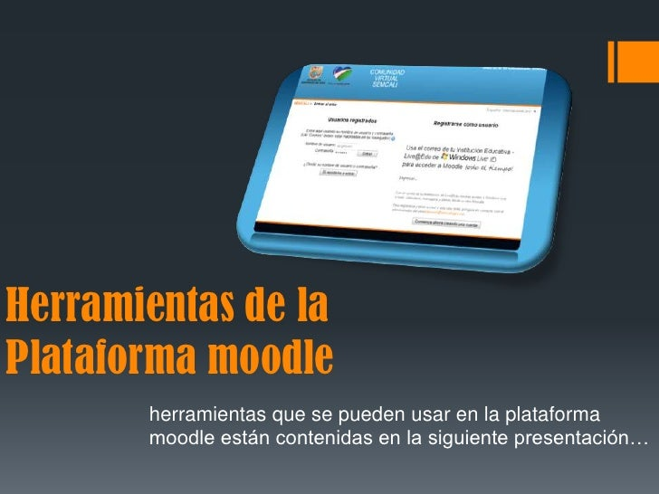 Herramientas de laPlataforma moodle       herramientas que se pueden usar en la plataforma       moodle están contenidas e...