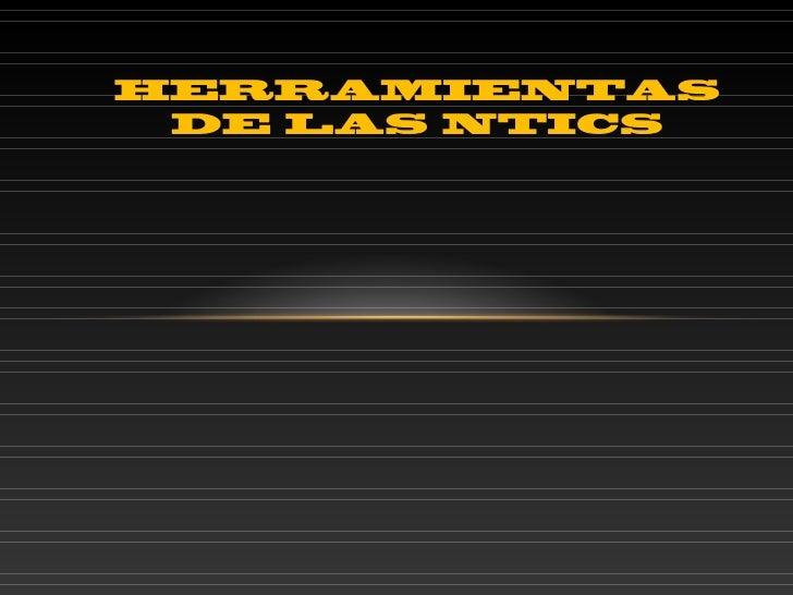 HERRAMIENTAS DE LAS NTICS