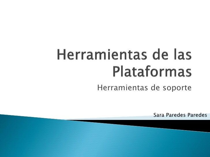 Herramientas de soporte                Sara Paredes Paredes