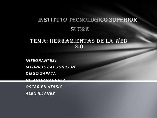 TEMA: HERRAMIENTAS DE LA WEB2.0INTEGRANTES:MAURICIO CALUGUILLINDIEGO ZAPATANICANOR NARVAEZOSCAR PILATASIGALEX ILLANES