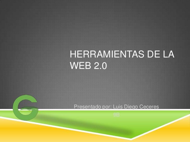 HERRAMIENTAS DE LAWEB 2.0Presentado por: Luis Diego Ceceres               9B