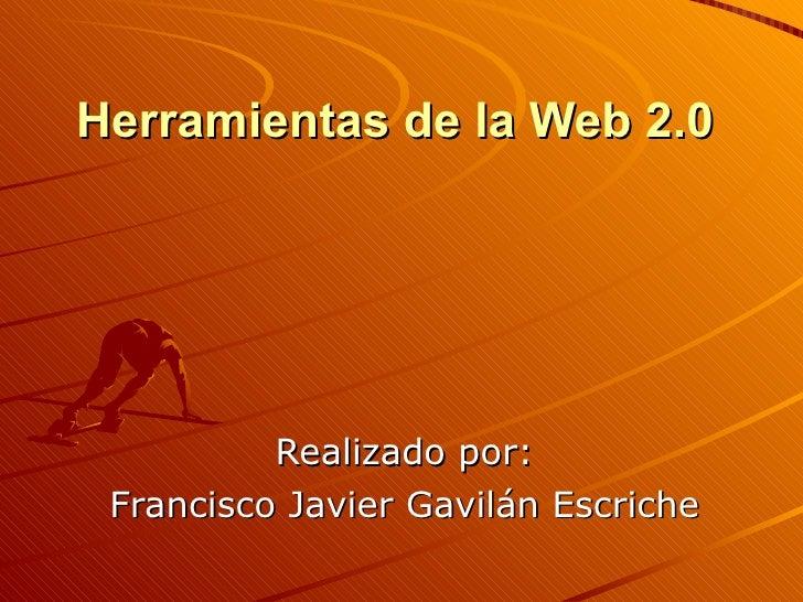 Herramientas de la Web 2.0 Realizado por: Francisco Javier Gavilán Escriche