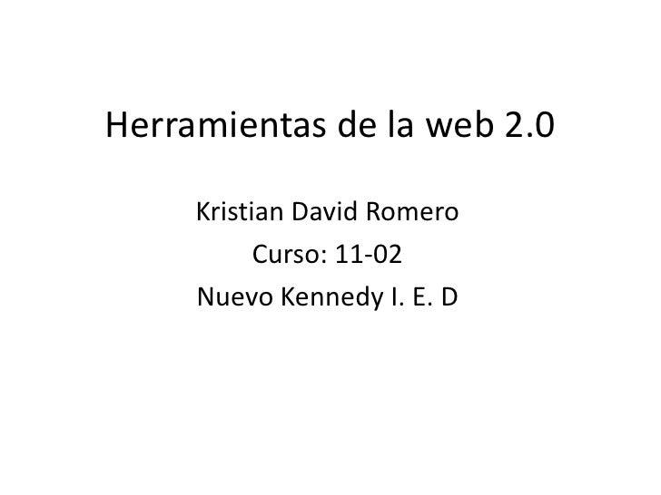 Herramientas de la web 2.0     Kristian David Romero           Curso: 11-02     Nuevo Kennedy I. E. D