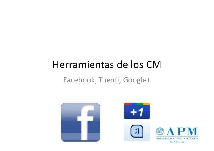 Herramientas de los CM  Facebook, Tuenti, Google+
