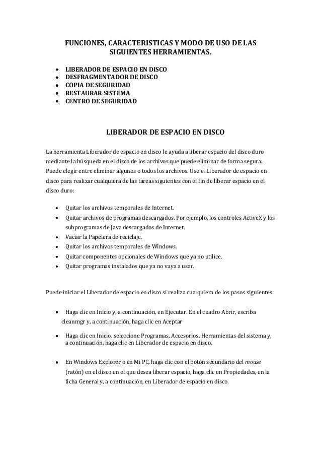 FUNCIONES, CARACTERISTICAS Y MODO DE USO DE LAS SIGUIENTES HERRAMIENTAS. LIBERADOR DE ESPACIO EN DISCO DESFRAGMENTADOR DE ...