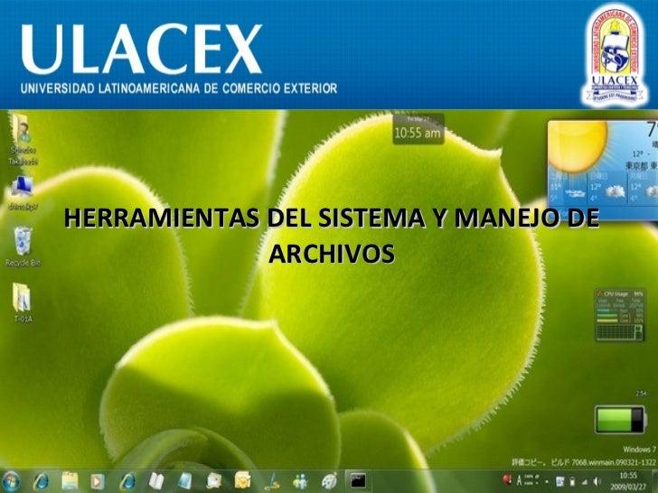 <ul><li>HERRAMIENTAS DEL SISTEMA Y MANEJO DE ARCHIVOS </li></ul>