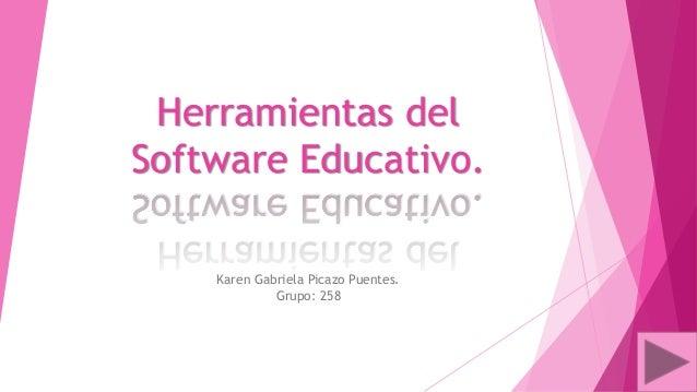 Herramientas del Software Educativo. Karen Gabriela Picazo Puentes. Grupo: 258