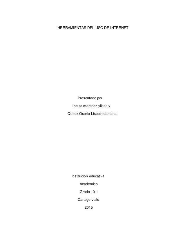 HERRAMIENTAS DEL USO DE INTERNET Presentado por Loaiza martinez yileza y Quiroz Osorio Lisbeth dahiana. Institución educat...