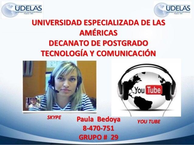 UNIVERSIDAD ESPECIALIZADA DE LAS AMÉRICAS DECANATO DE POSTGRADO TECNOLOGÍA Y COMUNICACIÓN Paula Bedoya 8-470-751 GRUPO # 2...