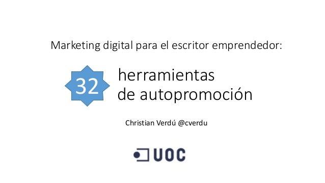Marketing digital para el escritor emprendedor: herramientas de autopromoción Christian Verdú @cverdu 32