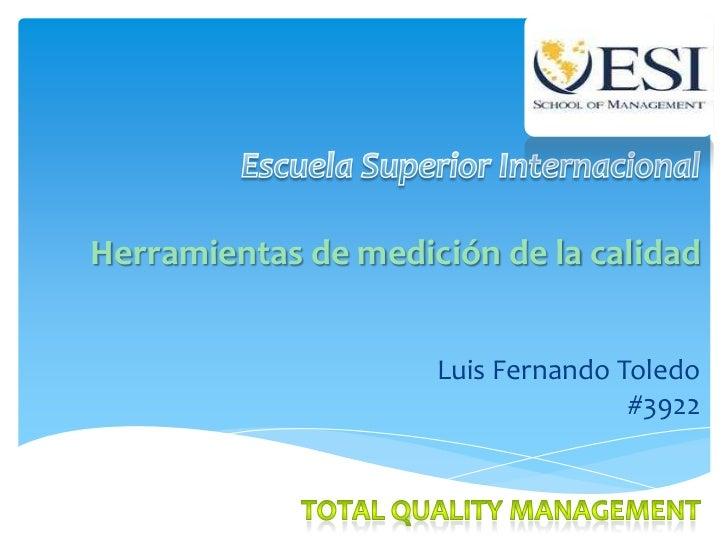 Herramientas de medición de la calidad                     Luis Fernando Toledo                                    #3922