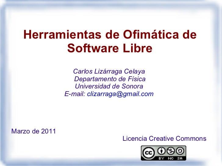 Herramientas de Ofimática de Software Libre <ul>Carlos Lizárraga Celaya Departamento de Física Universidad de Sonora </ul>...