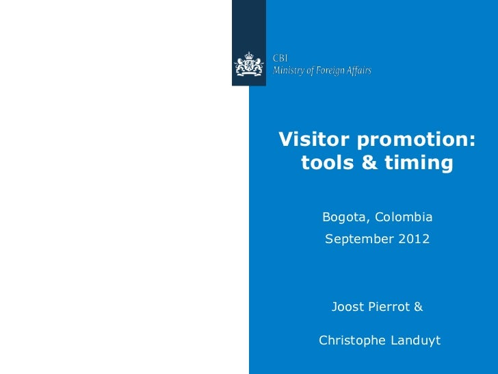 Visitor promotion:  tools & timing   Bogota, Colombia    September 2012    Joost Pierrot &   Christophe Landuyt