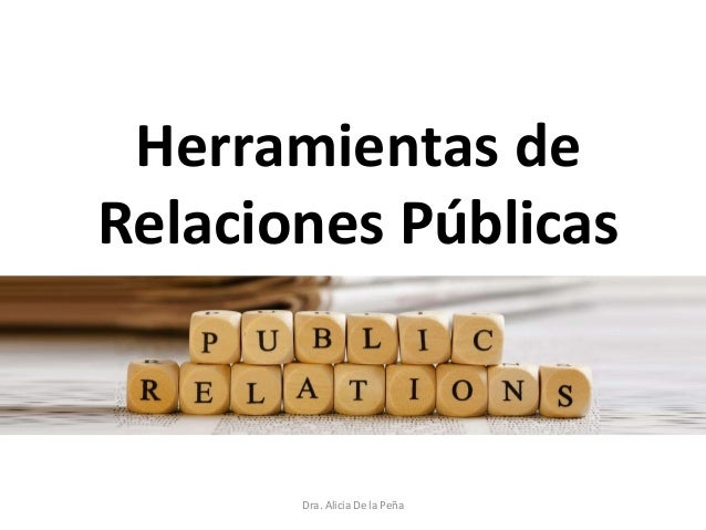 Herramientas de Relaciones Públicas Dra. Alicia De la Peña