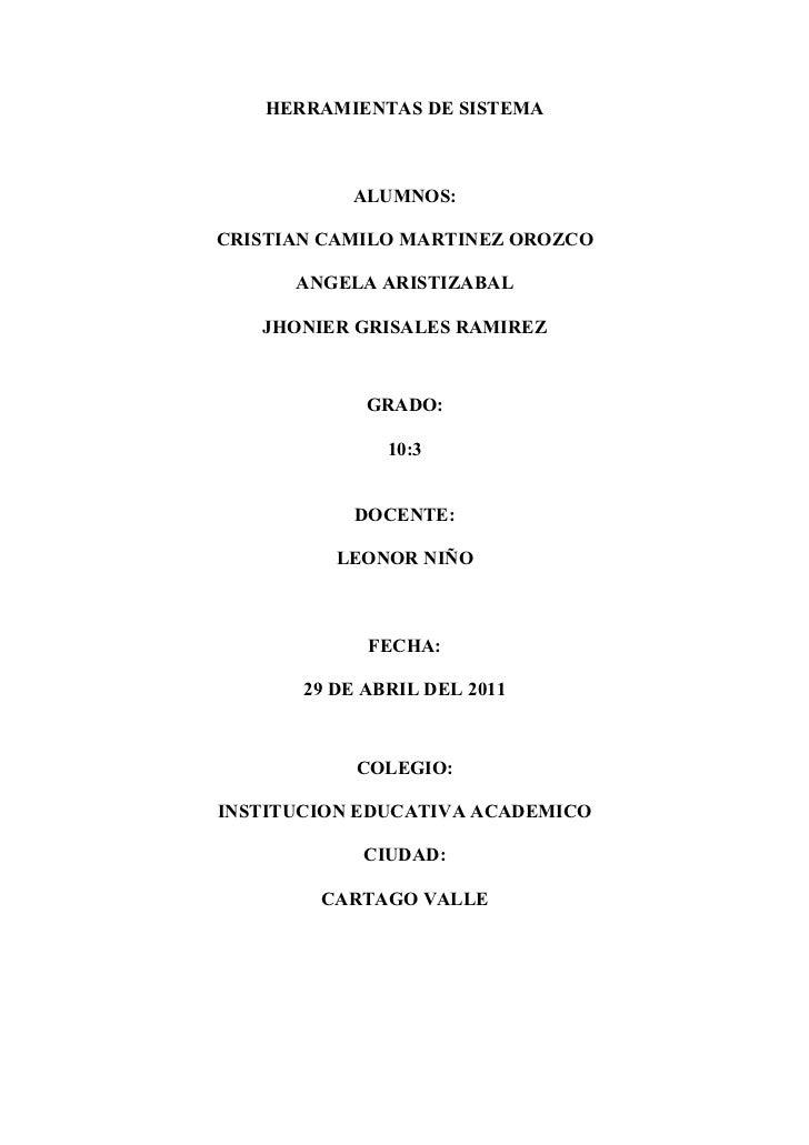 HERRAMIENTAS DE SISTEMA           ALUMNOS:CRISTIAN CAMILO MARTINEZ OROZCO      ANGELA ARISTIZABAL   JHONIER GRISALES RAMIR...