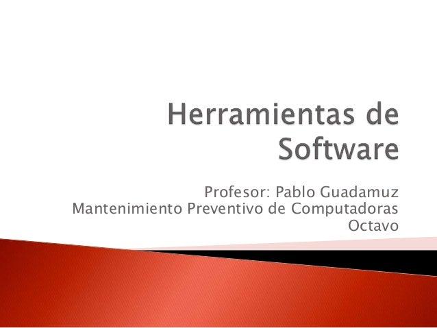 Profesor: Pablo Guadamuz  Mantenimiento Preventivo de Computadoras  Octavo
