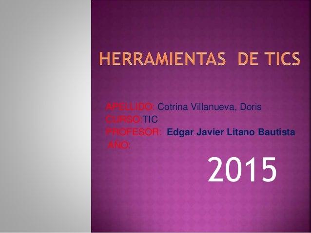 APELLIDO: Cotrina Villanueva, Doris CURSO:TIC PROFESOR: Edgar Javier Litano Bautista AÑO: 2015
