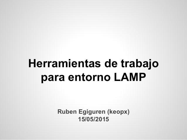 Herramientas de trabajo para entorno LAMP Ruben Egiguren (keopx) 15/05/2015