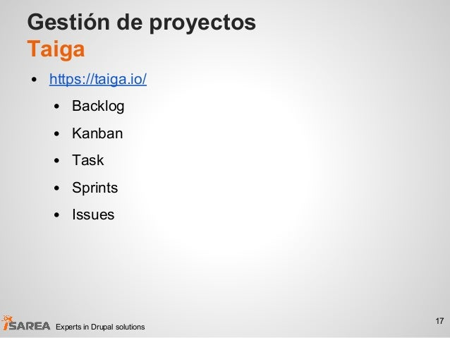 Gestión de proyectos Taiga • https://taiga.io/ • Backlog • Kanban • Task • Sprints • Issues 17 Experts in Drupal solutions