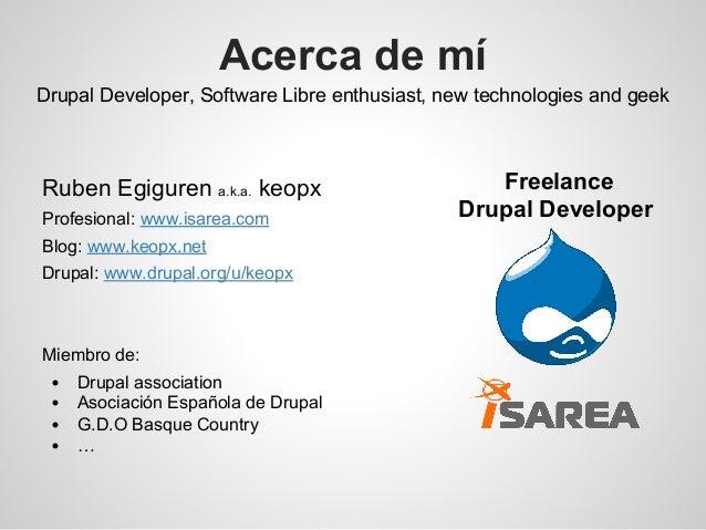 Acerca de mí Drupal Developer, Software Libre enthusiast, new technologies and geek Ruben Egiguren a.k.a. keopx Profesiona...