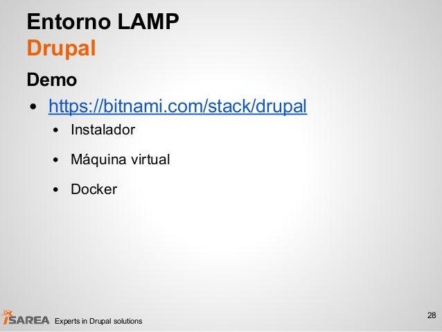 Entorno LAMP Drupal Demo • https://bitnami.com/stack/drupal • Instalador • Máquina virtual • Docker 28 Experts in Drupal s...