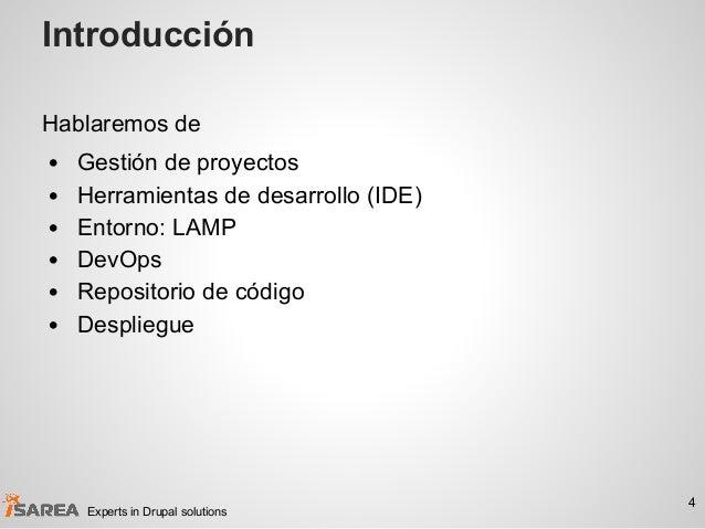 Introducción Hablaremos de • Gestión de proyectos • Herramientas de desarrollo (IDE) • Entorno: LAMP • DevOps • Repositori...
