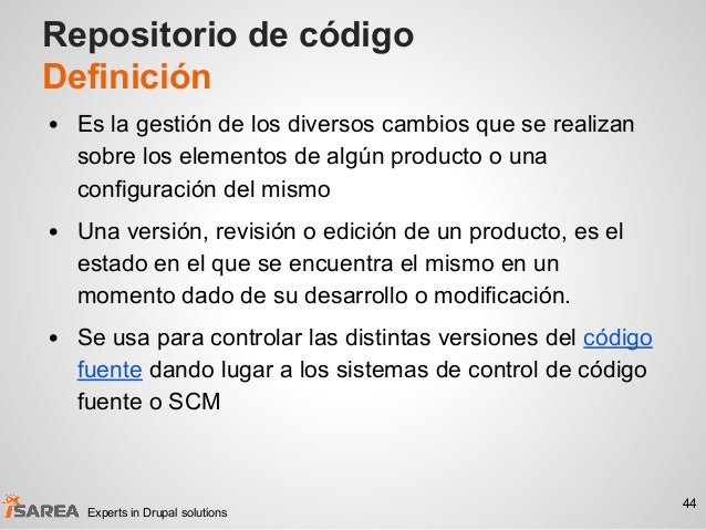 Repositorio de código Definición • Es la gestión de los diversos cambios que se realizan sobre los elementos de algún prod...
