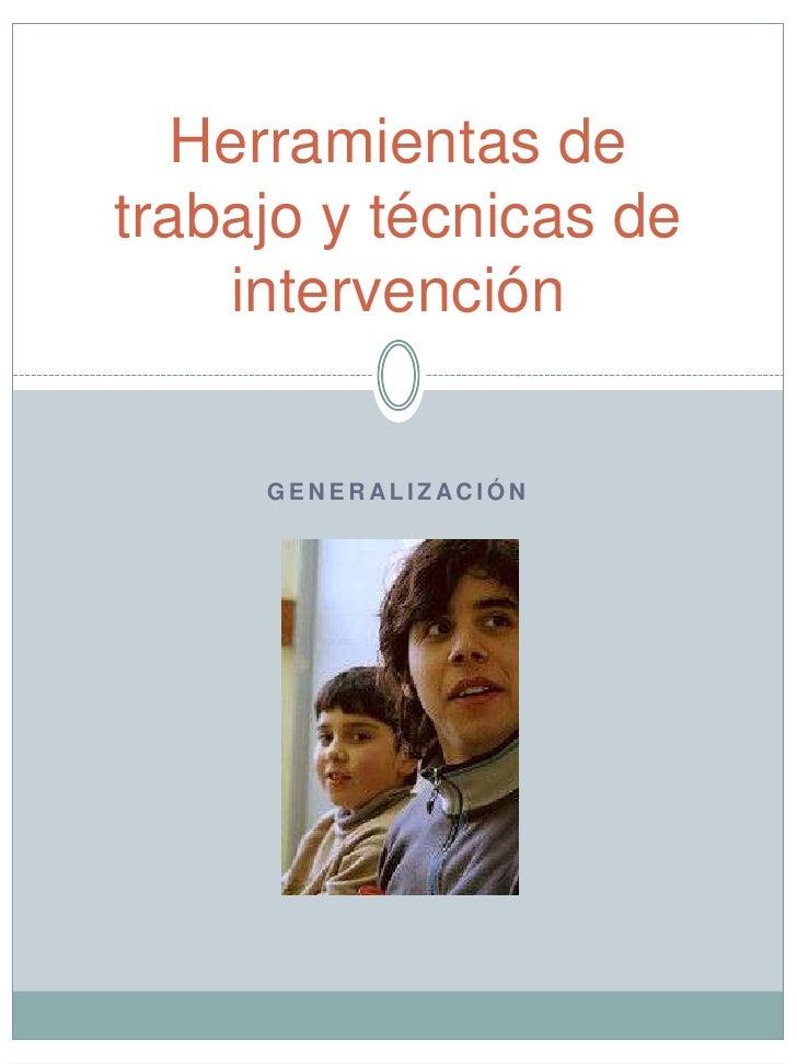 Generalización<br />Herramientas de trabajo y técnicas de intervención <br />