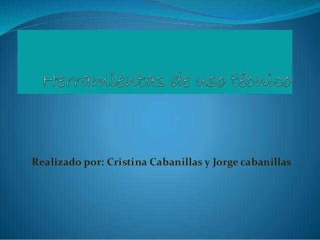 Realizado por: Cristina Cabanillas y Jorge cabanillas