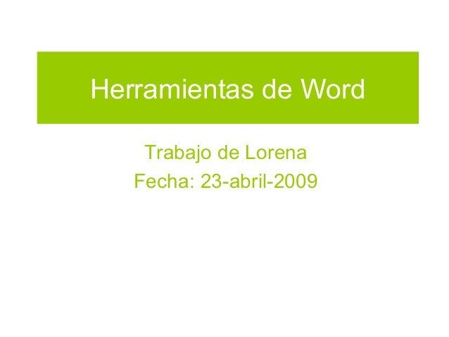 Herramientas de Word Trabajo de Lorena Fecha: 23-abril-2009