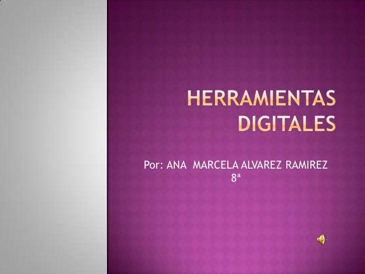 Herramientas digitales<br />Por: ANA  MARCELA ALVAREZ RAMIREZ     8ª<br />
