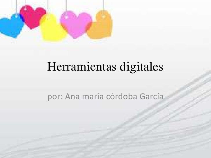 Herramientas digitales<br />por: Ana maría córdoba García<br />