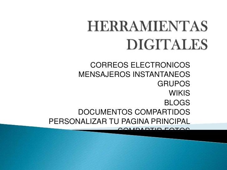 HERRAMIENTAS DIGITALES<br />CORREOS ELECTRONICOS<br />MENSAJEROS INSTANTANEOS<br />GRUPOS <br />WIKIS<br />BLOGS<br />DOCU...