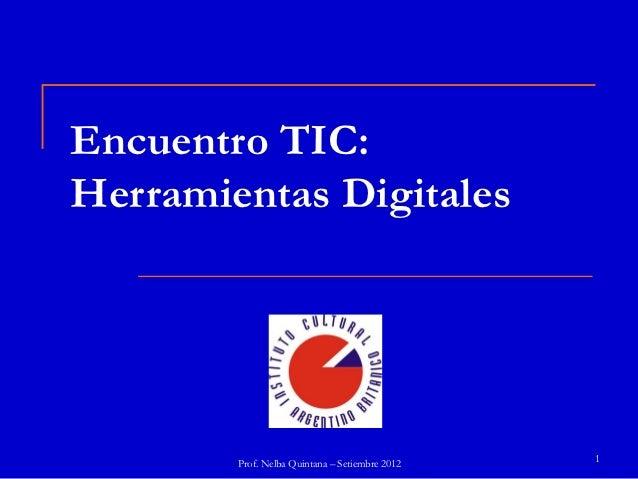 Encuentro TIC:Herramientas Digitales        Prof. Nelba Quintana – Setiembre 2012   1