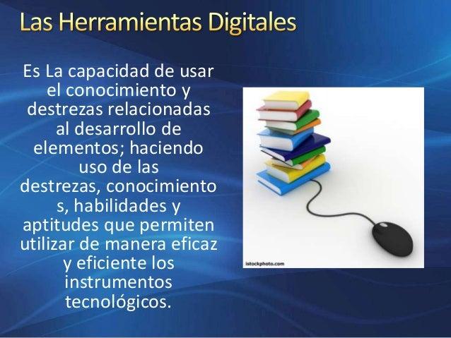 Es La capacidad de usar el conocimiento y destrezas relacionadas al desarrollo de elementos; haciendo uso de las destrezas...
