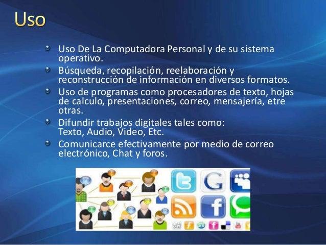 Uso De La Computadora Personal y de su sistema operativo. Búsqueda, recopilación, reelaboración y reconstrucción de inform...