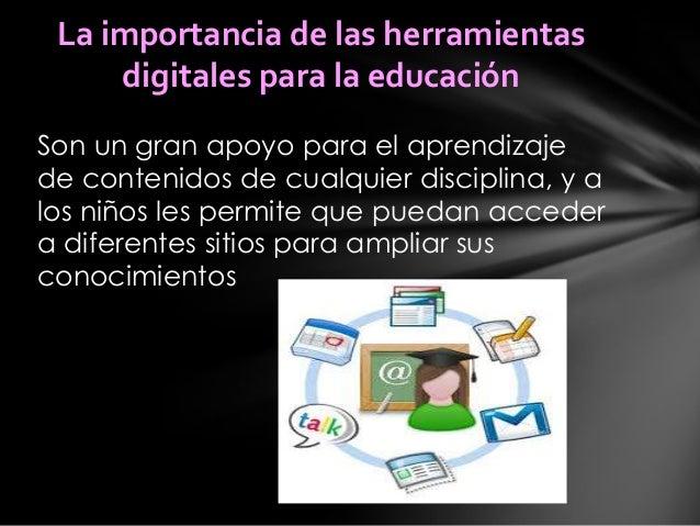 Son un gran apoyo para el aprendizaje de contenidos de cualquier disciplina, y a los niños les permite que puedan acceder ...