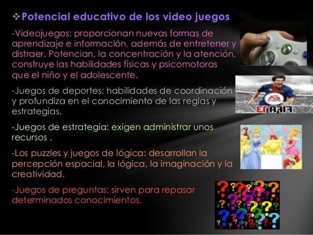 Potencial educativo de los video juegos -Videojuegos: proporcionan nuevas formas de aprendizaje e información, además de ...