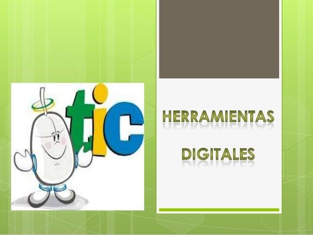 HERRAMIENTAS DIGITALESNos ayudan a interactuar con la tecnología, a comunicarnos y realizar diferentes tipos de cosas por ...