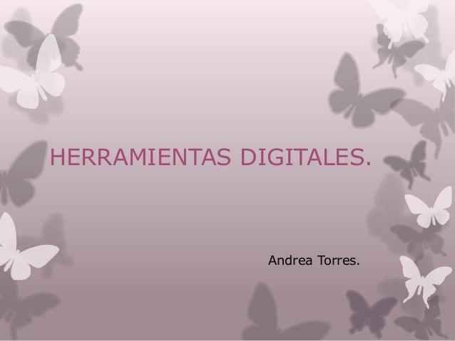 HERRAMIENTAS DIGITALES. Andrea Torres.